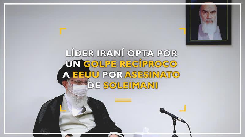 Líder iraní opta por un golpe recíproco a EEUU por asesinato de Soleimani