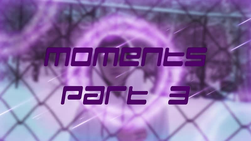 Moments part 3