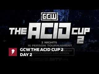 #My1 GCW - The Acid Cup 2  Night Two