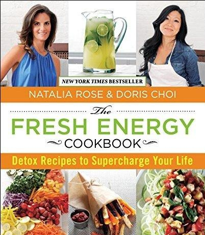 The Fresh Energy Cookbook Detox Recipes to Supercharge Your Life