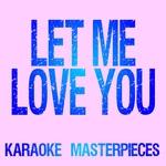 Karaoke Masterpieces - Let Me Love You (Originally Performed by DJ Snake & Justin Bieber) [Instrumental Karaoke Version]