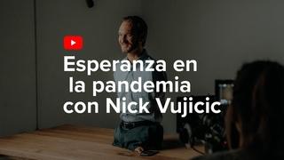 Esperanza en la pandemia con Nick Vujicic