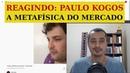PAULO KOGOS: a metafísica do Estado (mercado) | REAGINDO EP 87
