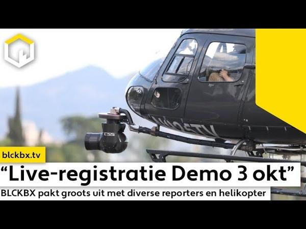 Live registratie Demo 3 oktober BLCKBX pakt groots uit met diverse reporters en helikopter