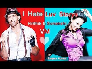 Hrithik Roshan and Sonakshi Sinha // I Hate Luv Storys - VM