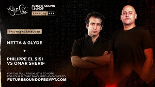 Future Sound of Egypt 664 with Aly & Fila (Metta & Glyde + Philippe El Sisi vs Omar Sherif Takeover)