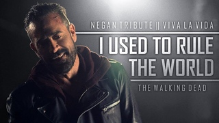 Negan Tribute || Viva La Vida (I Used To Rule The World) TWD