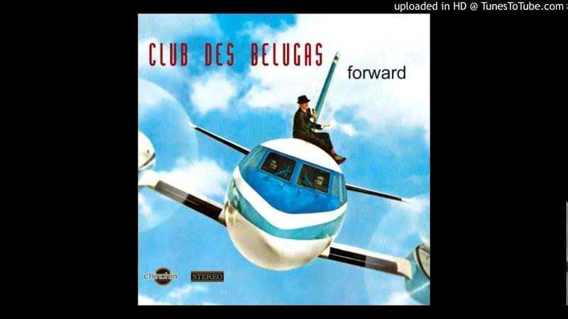 Club des Belugas The Beat Is Rhythm