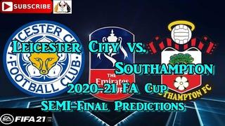 Leicester City vs. Southampton | 2020-21 FA Cup Semi-Final | Predictions FIFA 21