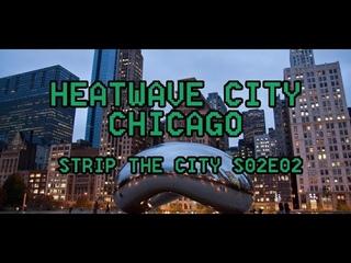 Heatwave City: Chicago - Strip The City [S02E02] (1080P)