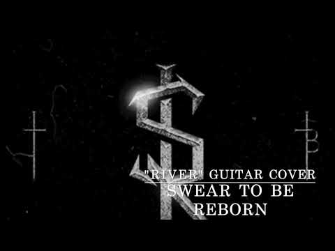 Swear To Be Reborn River Guitar Cover