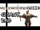 The Legend Dark Souls Lore Giant Dad