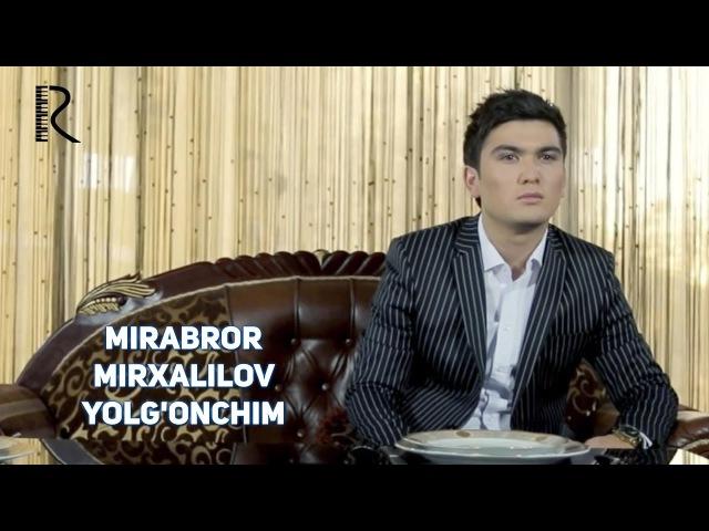 Mirabror Mirxalilov Yolg'onchim Мираброр Мирхалилов Ёлгончим