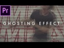 How To Make A Ghost Effect (Music Video Effect) | Premiere Pro Tutorial