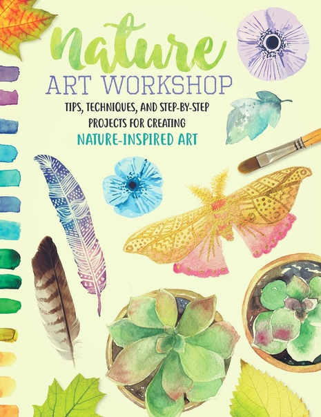 Nature Art Workshop Tips, techniques, and step-by-step projects for creating nature-inspired art