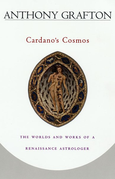Cardano's Cosmos  The Worlds and Works of a Renaissance Astrologer