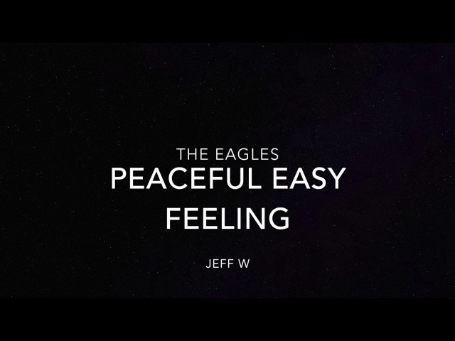 Peaceful Easy Feeling - The Eagles (Jeff W)