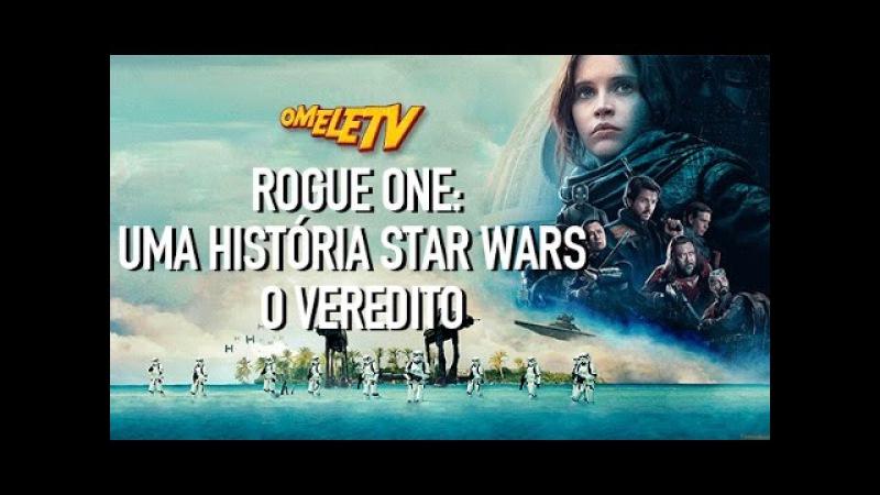 Rogue One Uma História Star Wars O Veredito OmeleTV