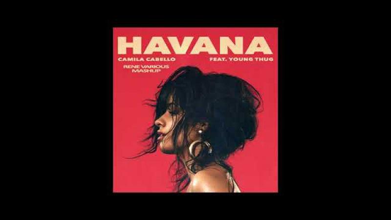 Camila Cabello ft Young Thug Havana TRST UNKWN Rene Various MashUp