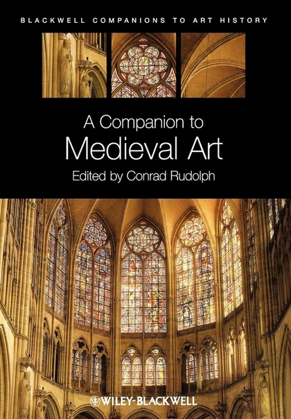 A Companion to Medieval Art  Romanesque and Gothic in Northern Europe