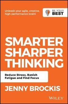 Smarter, Sharper Thinking Reduce Stress, Banish Fatigue and Find Focus, 2nd Edition