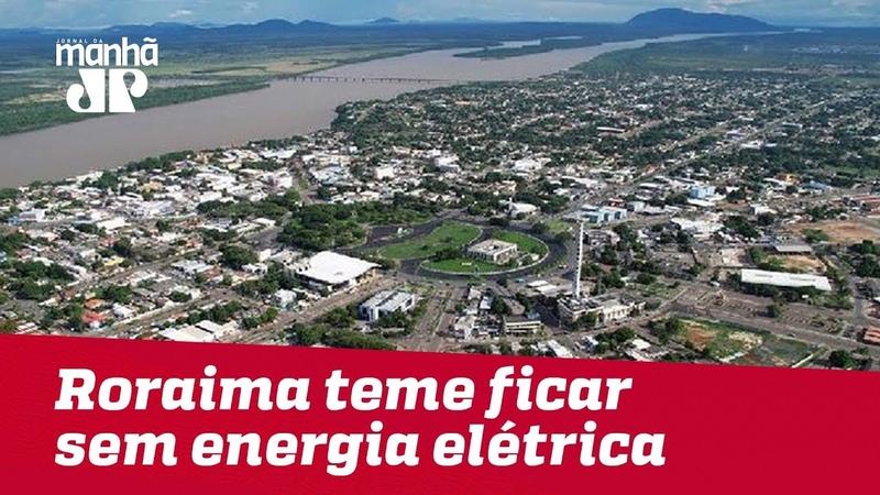 Roraima teme ficar sem energia elétrica por retaliação da Venezuela