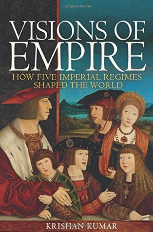 Visions of Empire How Five Imperial Regimes Shaped the World