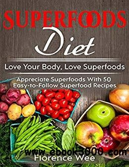 Superfoods Diet Love Your Body, Love Superfoods
