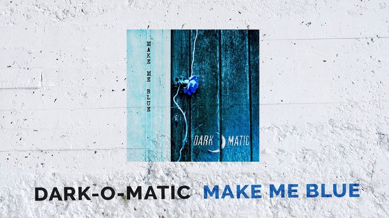 Dark-o-matic - Make Me Blue (LYRIC VIDEO)