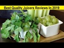 Top 3 Best Quality Juicers Reviews In 2019