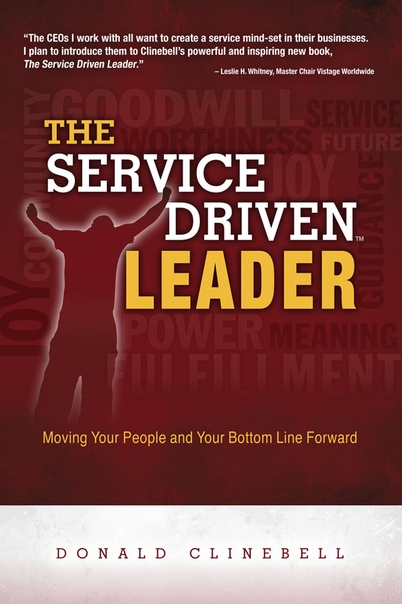 The Service Driven Leader Moving Your People and Your Bottom Line Forward by Donald Clinebell