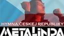 HYMNA ČESKEJ REPUBLIKY METALINDA OFFICIAL VIDEO