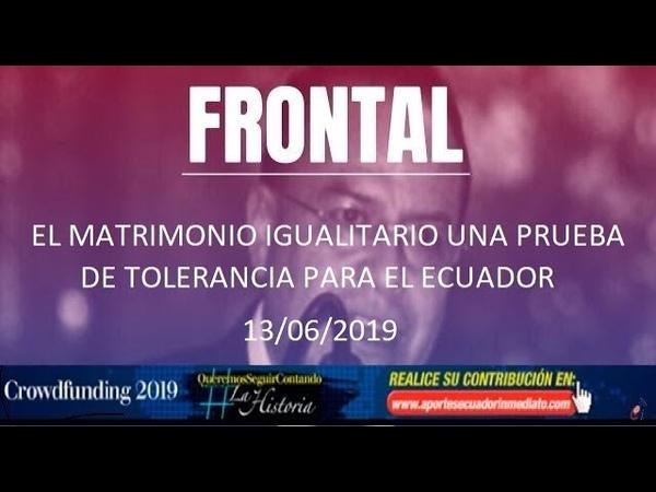 FRONTAL: EL MATRIMONIO IGUALITARIO UNA PRUEBA DE TOLERANCIA PARA EL ECUADOR
