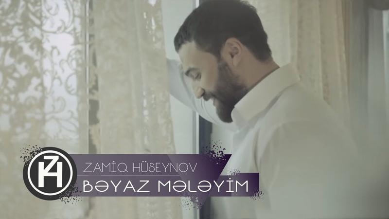 Zamiq Hüseynov Bəyaz Mələyim Official Video