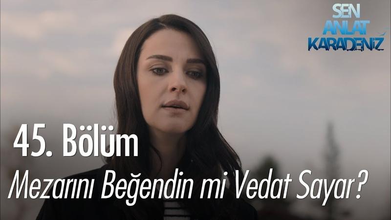 Mezarını beğendin mi Vedat Sayar - Sen Anlat Karadeniz 45. Bölüm