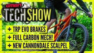 New Cannondale Scalpel & TRP Evo Brakes | GMBN Tech Show Ep. 125
