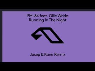 Fm-84 feat. ollie wride running in the night (josep amp; kane remix)