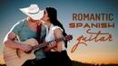 Romantic SPANISH GUITAR MUSIC - Instrumental Guitar Best Hits - Relaxing Music, Background Music