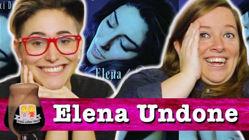 Drunk Lesbians Watch Elena Undone Feat Gaby Dunn