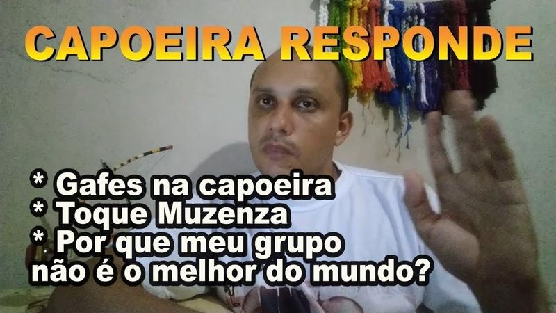Capoeira Responde Por que meu grupo não é o melhor Gafes na capoeira Toque Muzenza