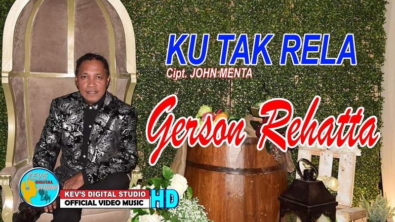 KU TAK RELA GERSON REHATTA TERPOPULER KEVS DIGITAL STUDIO OFFICIAL VIDEO MUSIC