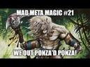 We Out Ponza'd Ponza! (Boros Land Destruction) \ Mad Meta Magic 21