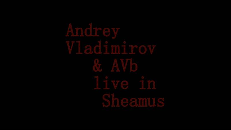 Andrey Vladimirov AVb ‒ Live in Sheamus