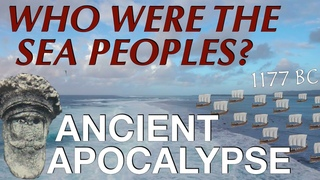 The Sea Peoples & The Late Bronze Age Collapse 1200 - 1150 B.C.