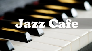 Jazz Cafe Piano Music - Relax Smooth Jazz Piano for Elegant Dinner