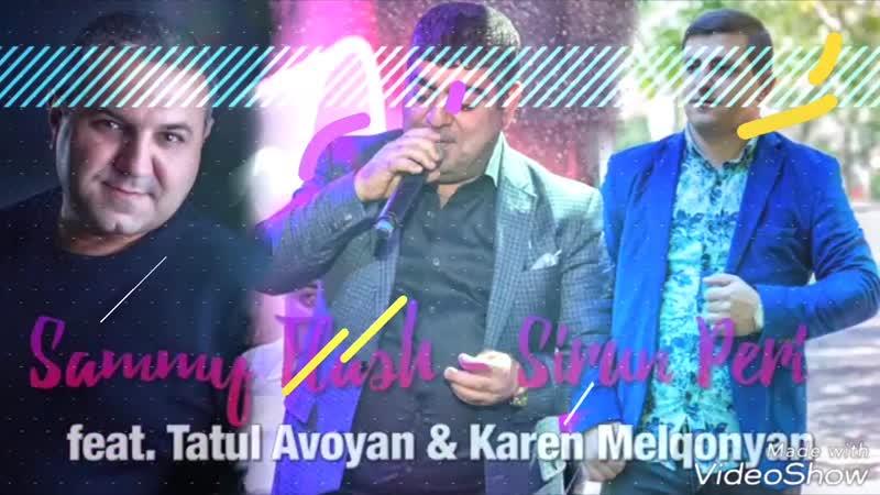 ♫Sammy Flash Sirun Peri ft Tatul Avoyan Karen Melqonyan NEW HIT 2018♫