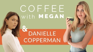 Coffee With Megan ep.5 - Danielle Copperman on Health, beauty and building a conscious brand
