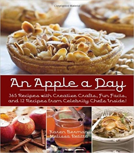 An Apple A Day 365 Recipes with Creative Crafts, Fun Facts, and 12 Recipes from Celebrity Chefs Inside!