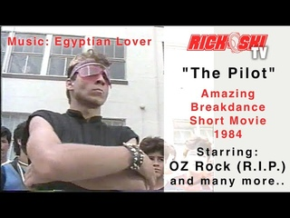 The Pilot 1984 Amazing Breakdance Short Movie feat. OZ Rock(.) Soundtrack by The Egyptian Lover