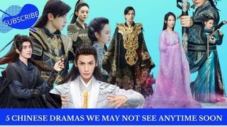 5 Chinese Dramas we may not see anytime soon| Most anticipated Chinese Dramas| Upcoming Cdramas.